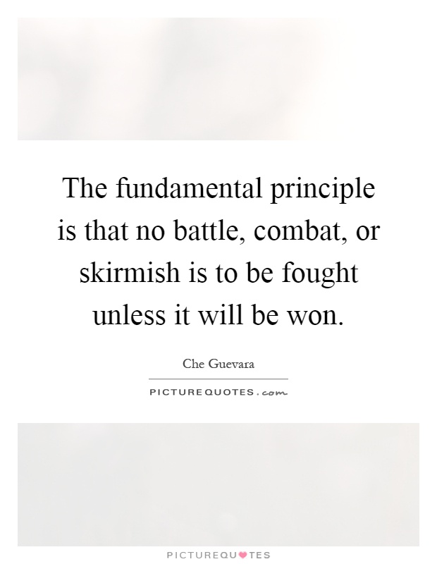 The fundamental principle is that no battle, combat, or skirmish is to be fought unless it will be won Picture Quote #1