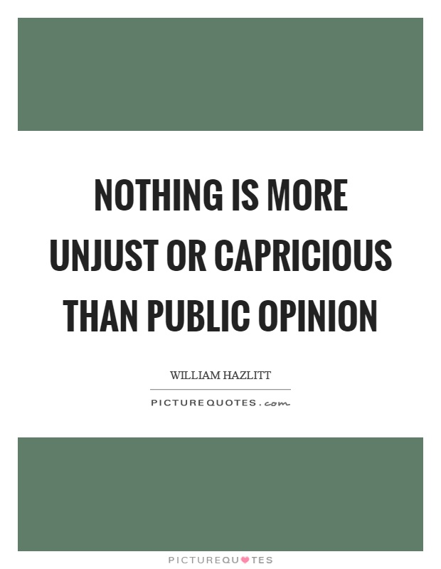 Nothing is more unjust or capricious than public opinion Picture Quote #1