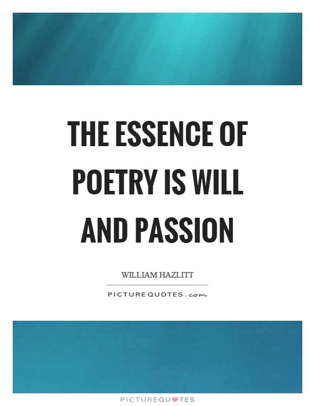 The essence of poetry is will and passion Picture Quote #1