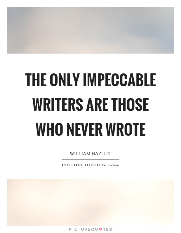The only impeccable writers are those who never wrote Picture Quote #1