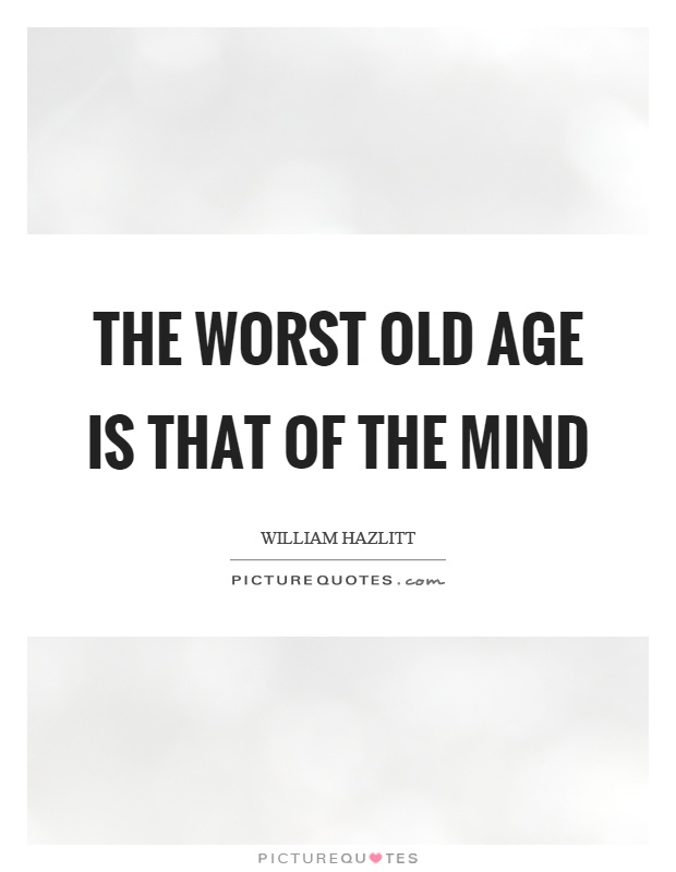 The worst old age is that of the mind Picture Quote #1