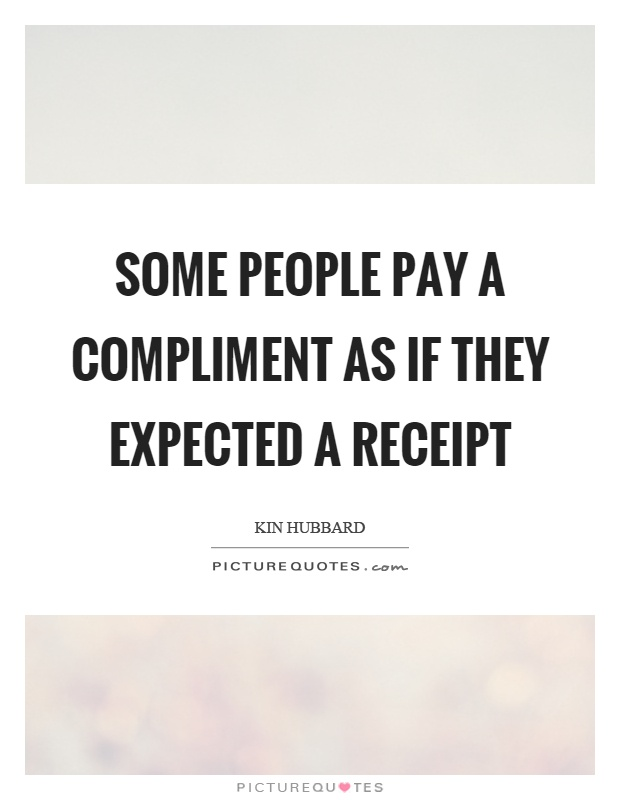 Some people pay a compliment as if they expected a receipt Picture Quote #1