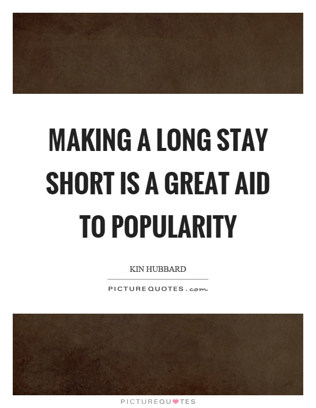 Making a long stay short is a great aid to popularity Picture Quote #1