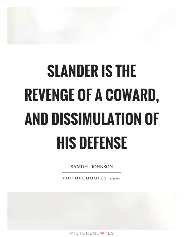 Slander is the revenge of a coward, and dissimulation of his defense Picture Quote #1