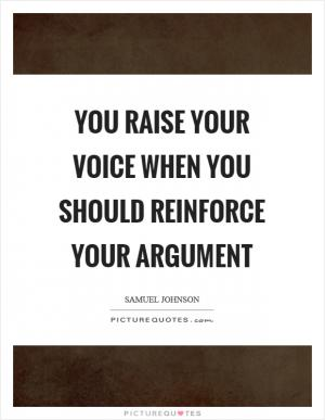 When arguing, try not to raise your voice but improve your ...