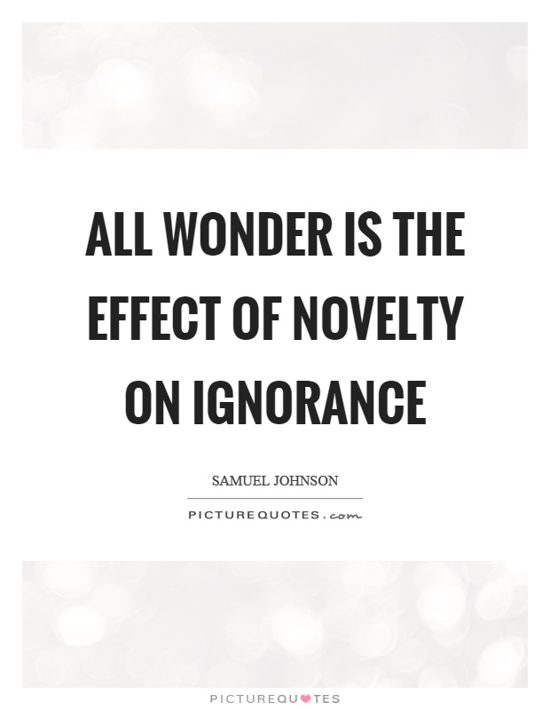 All wonder is the effect of novelty on ignorance Picture Quote #1