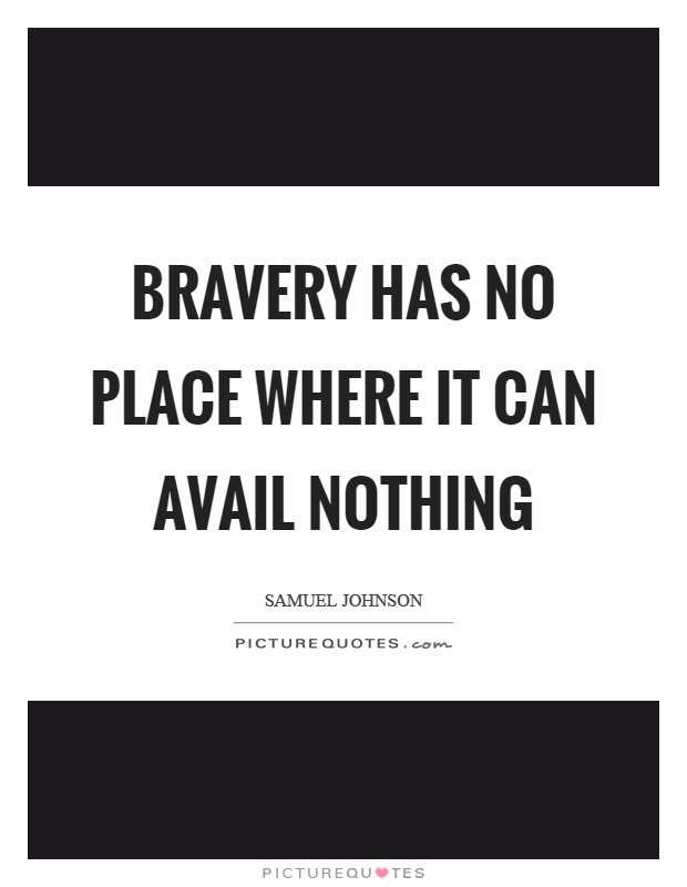 Bravery has no place where it can avail nothing Picture Quote #1