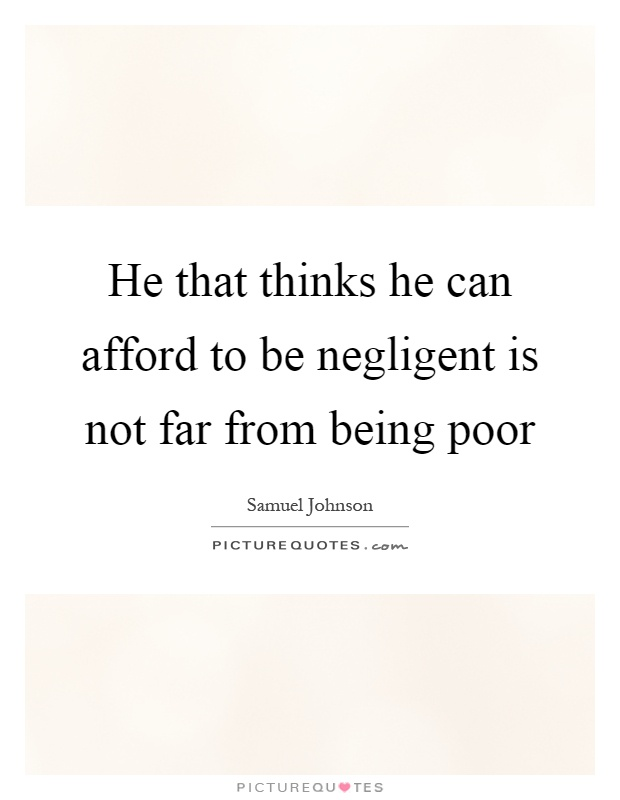 He that thinks he can afford to be negligent is not far from being poor Picture Quote #1
