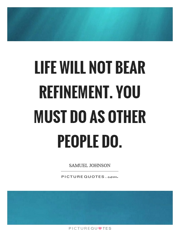 Life will not bear refinement. You must do as other people do Picture Quote #1