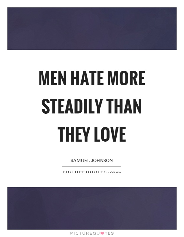 Men hate more steadily than they love Picture Quote #1