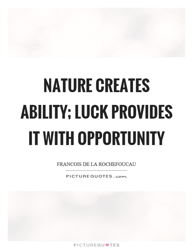 Nature creates ability; luck provides it with opportunity Picture Quote #1