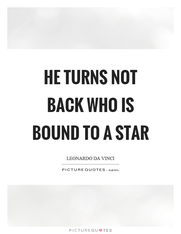 He turns not back who is bound to a star Picture Quote #1