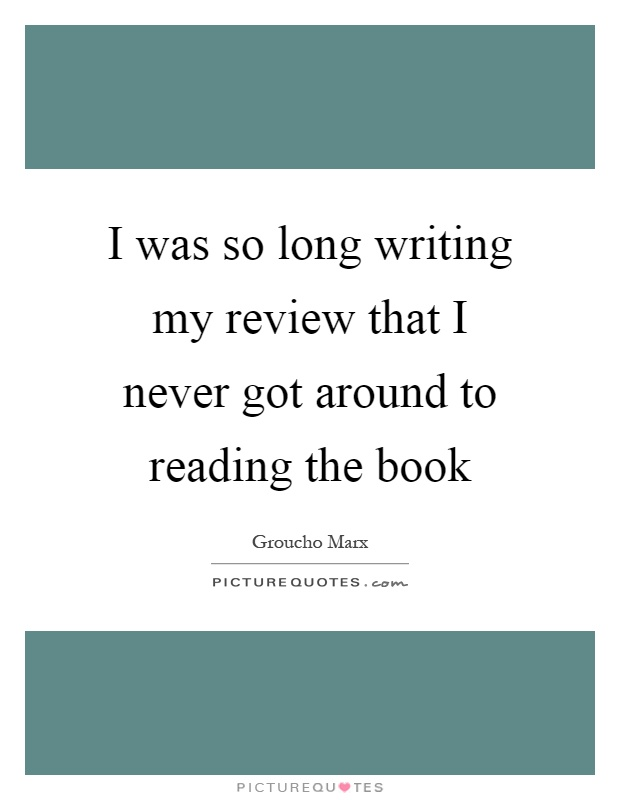 I was so long writing my review that I never got around to reading the book Picture Quote #1