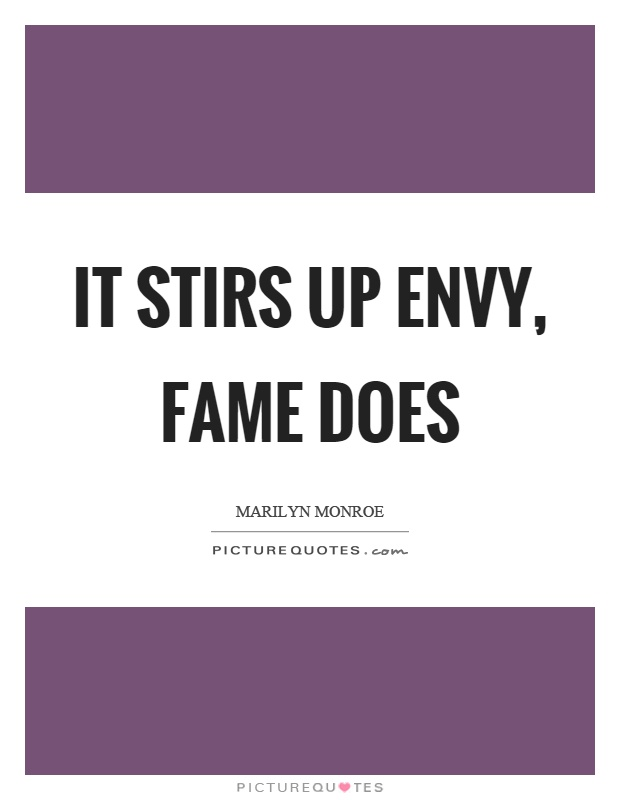 It stirs up envy, fame does Picture Quote #1