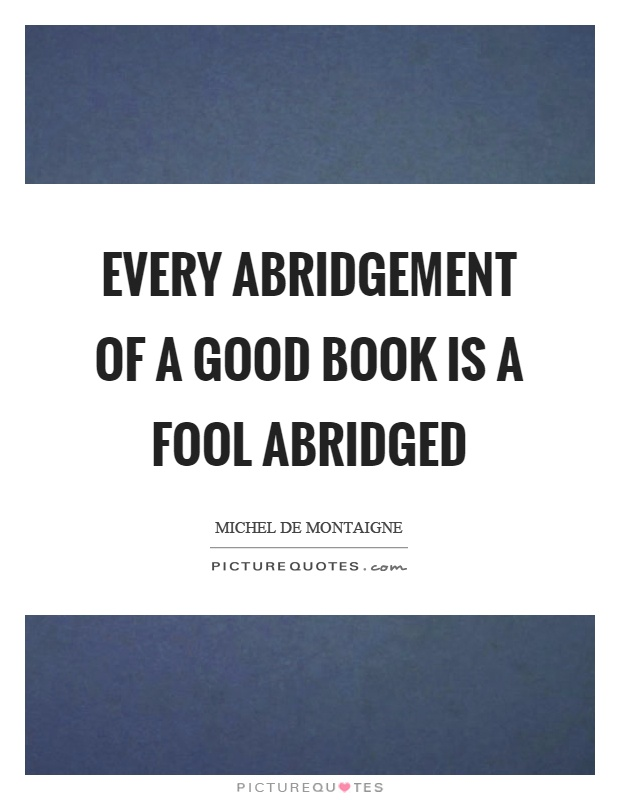 Every abridgement of a good book is a fool abridged Picture Quote #1