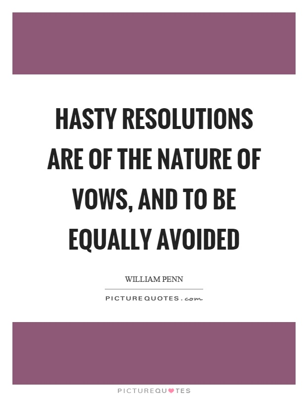 Hasty resolutions are of the nature of vows, and to be equally avoided Picture Quote #1