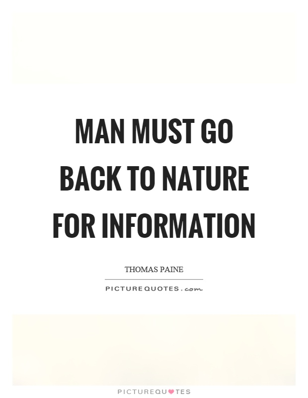 Man must go back to nature for information Picture Quote #1
