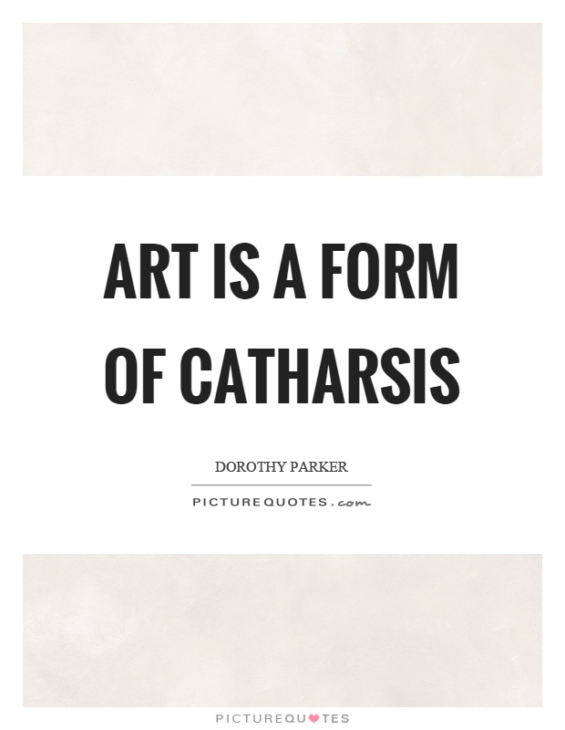Art is a form of catharsis Picture Quote #1
