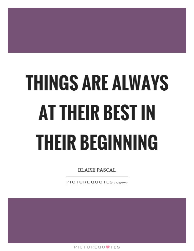 Things are always at their best in their beginning Picture Quote #1