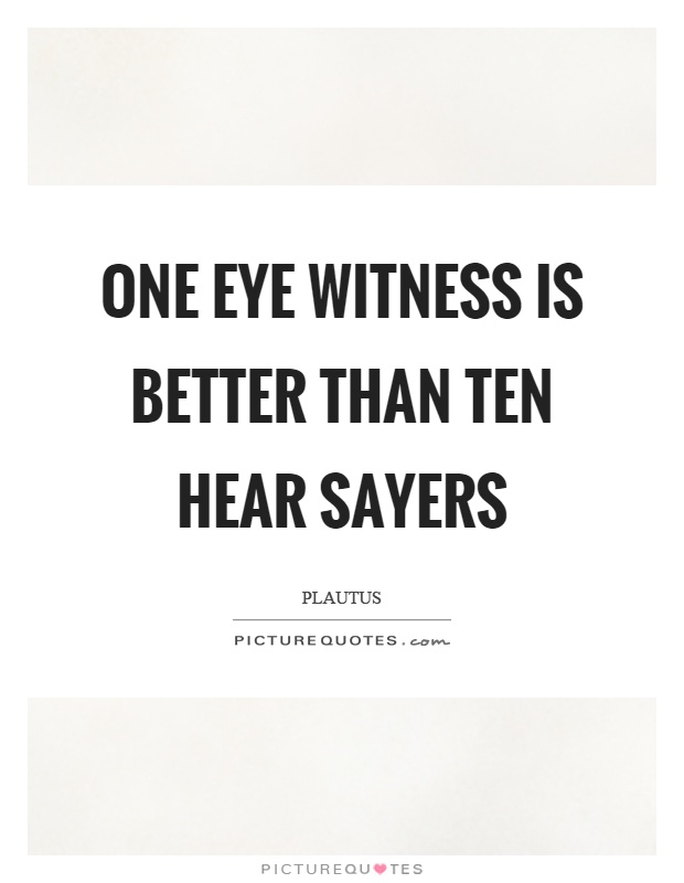 One eye witness is better than ten hear sayers Picture Quote #1