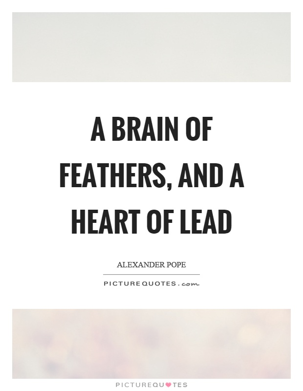 A brain of feathers, and a heart of lead Picture Quote #1