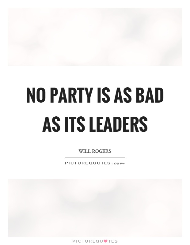 No party is as bad as its leaders Picture Quote #1