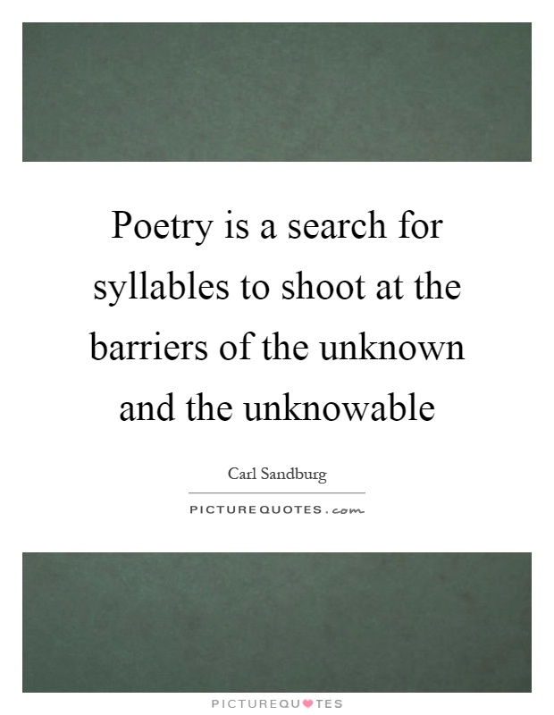 Poetry is a search for syllables to shoot at the barriers of the unknown and the unknowable Picture Quote #1