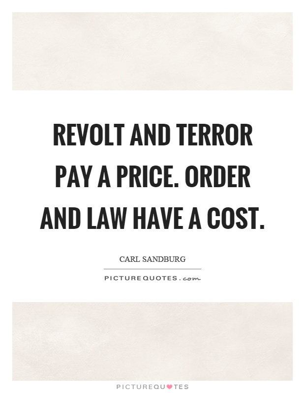 Revolt and terror pay a price. Order and law have a cost Picture Quote #1