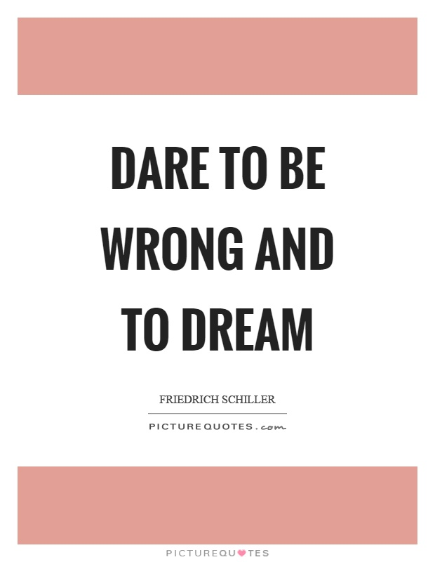 Dare to be wrong and to dream Picture Quote #1