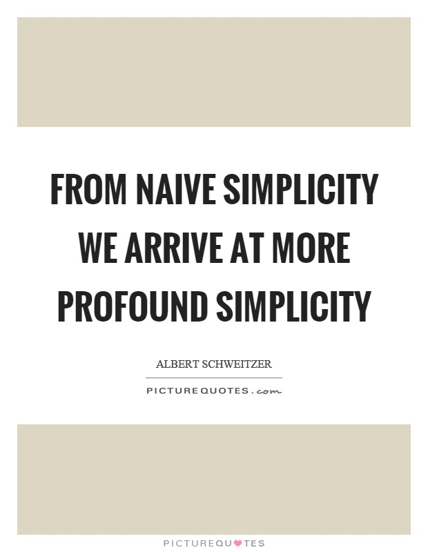 From naive simplicity we arrive at more profound simplicity Picture Quote #1