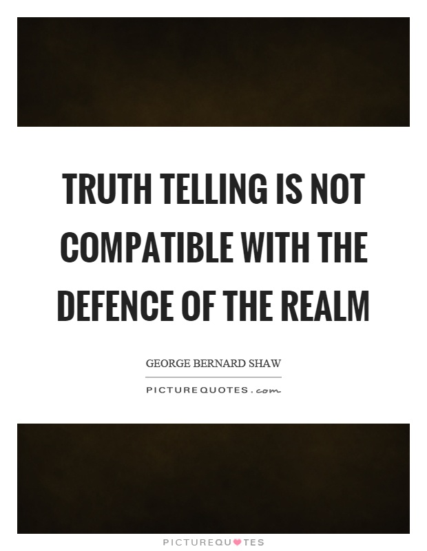 Truth telling is not compatible with the defence of the realm Picture Quote #1