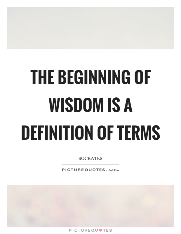 The beginning of wisdom is a definition of terms Picture Quote #1