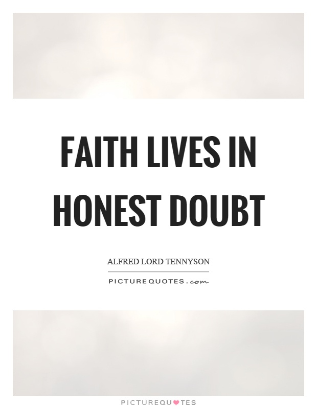 Faith lives in honest doubt Picture Quote #1