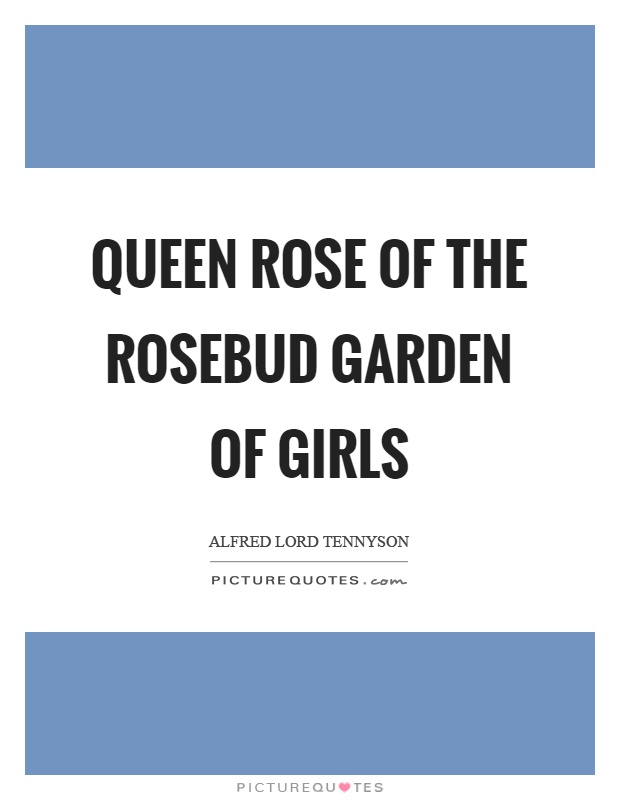 Queen rose of the rosebud garden of girls Picture Quote #1