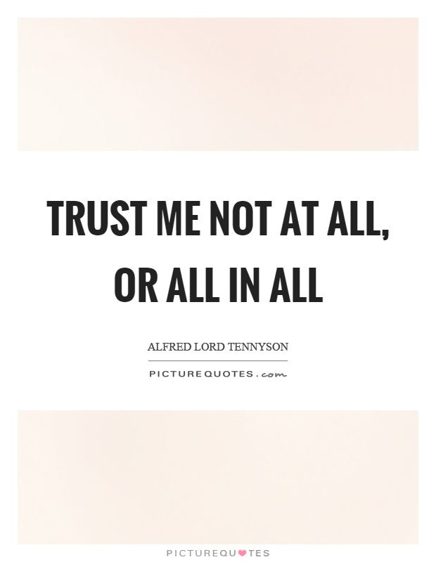 Trust me not at all, or all in all Picture Quote #1