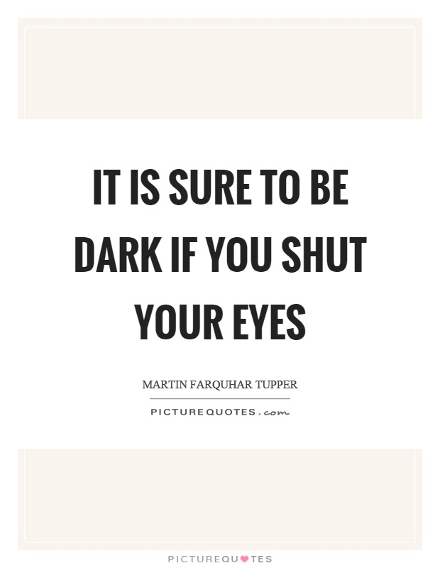 It is sure to be dark if you shut your eyes Picture Quote #1