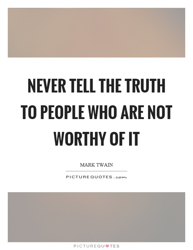 Never tell the truth to people who are not worthy of it Picture Quote #1