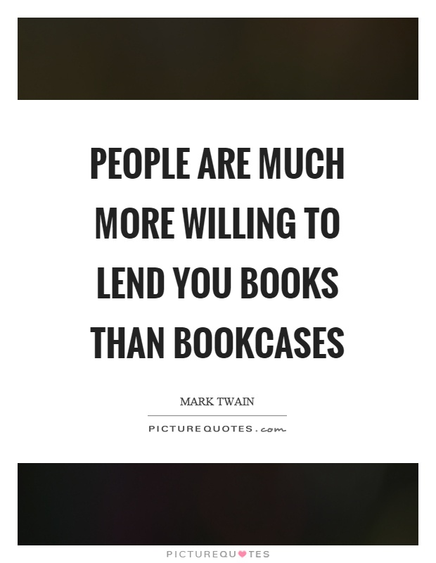 People are much more willing to lend you books than bookcases Picture Quote #1