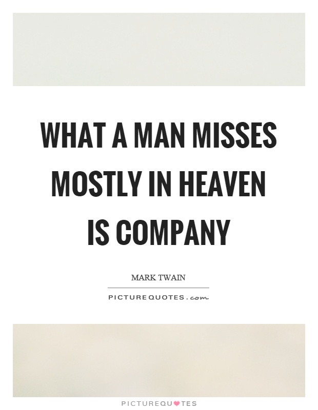 What a man misses mostly in heaven is company Picture Quote #1