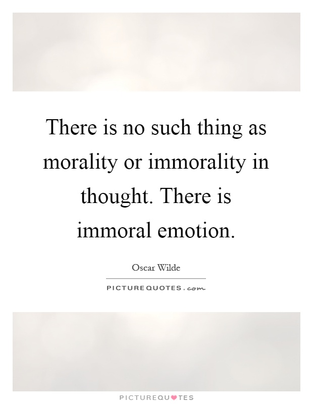 There is no such thing as morality or immorality in thought. There is immoral emotion Picture Quote #1