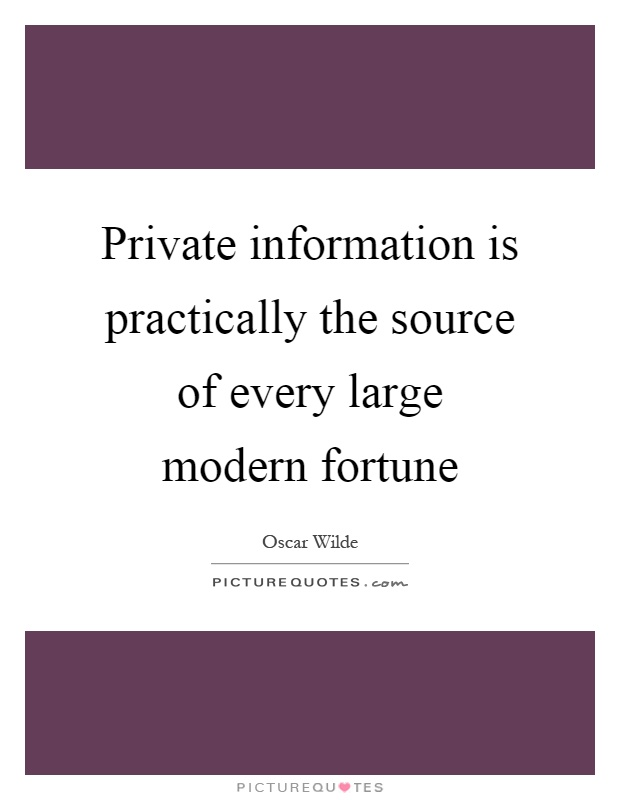 Private information is practically the source of every large modern fortune Picture Quote #1