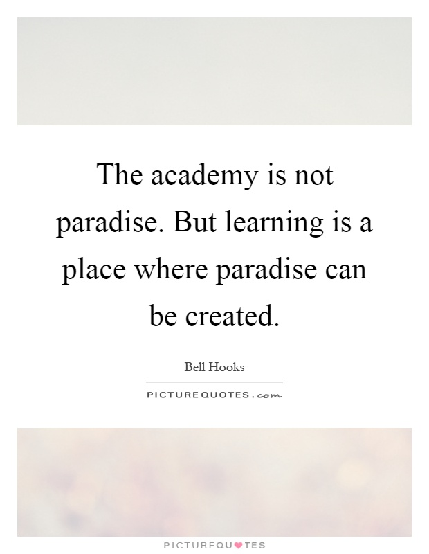 The academy is not paradise. But learning is a place where paradise can be created Picture Quote #1