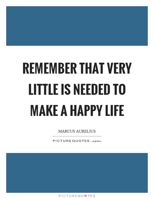 Remember that very little is needed to make a happy life Picture Quote #1