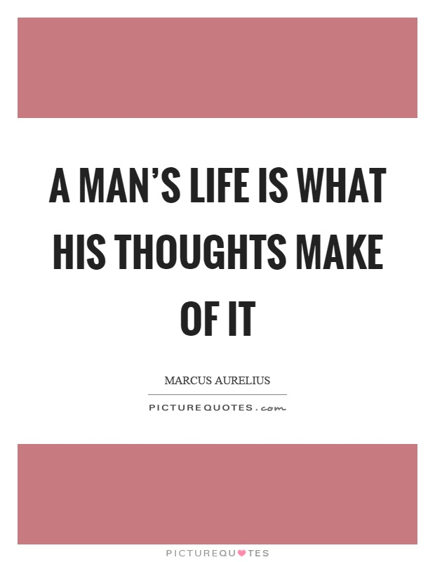 A man's life is what his thoughts make of it Picture Quote #1