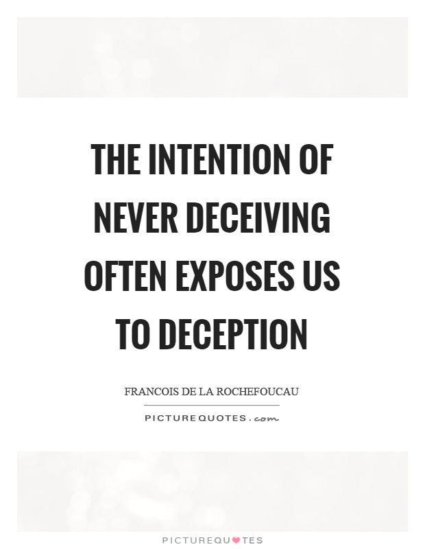 The intention of never deceiving often exposes us to deception Picture Quote #1