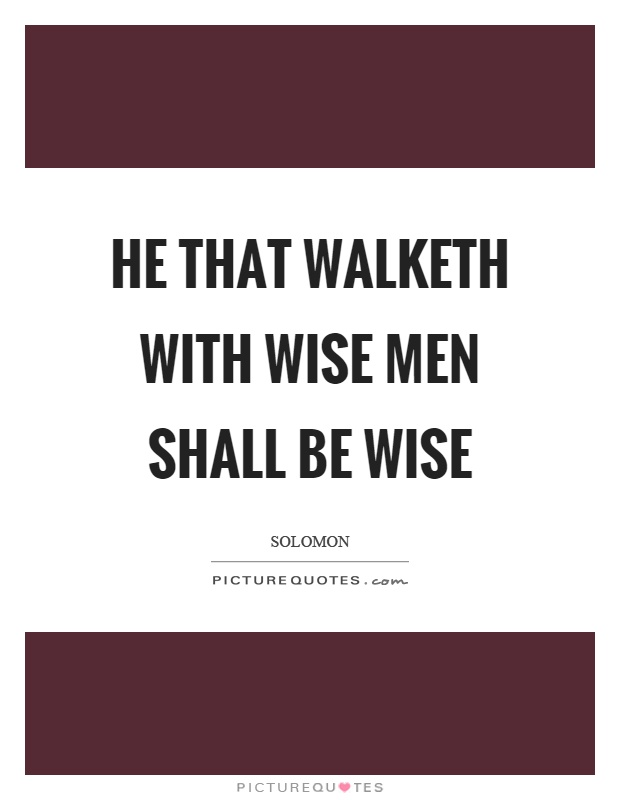He that walketh with wise men shall be wise Picture Quote #1