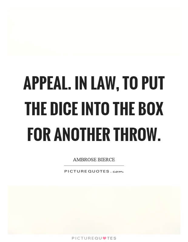 Appeal. In law, to put the dice into the box for another throw Picture Quote #1