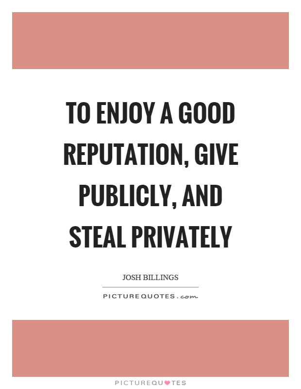 To enjoy a good reputation, give publicly, and steal privately Picture Quote #1