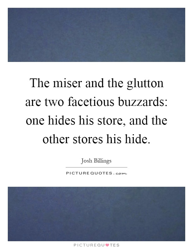 The miser and the glutton are two facetious buzzards: one hides his store, and the other stores his hide Picture Quote #1