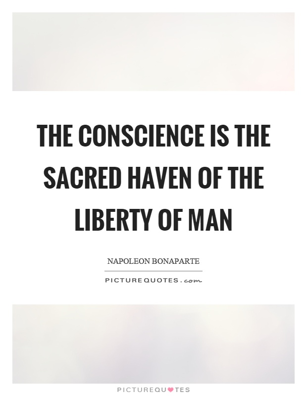 The conscience is the sacred haven of the liberty of man Picture Quote #1